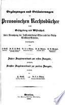 Ergänzungen und Erläuterungen der Preußischen Rechtsbücher durch Gesetzgebung und Wissenschaft, hrsg. von H. Gräff, C. F. Koch, L. v. Rönne, H. Simon und A. Wentzel