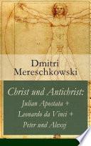 Christ und Antichrist  Julian Apostata   Leonardo da Vinci   Peter und Alexej  Romantriologie    Vollst  ndige deutsche Ausgabe