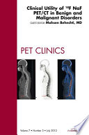 Clinical Utility Of 18naf Pet Ct In Benign And Malignant Disorders An Issue Of Pet Clinics E Book