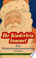 Ihr Kinderlein kommet   Eine Weihnachtsm  rchensammlung f  r Kinder  Illustrierte Ausgabe
