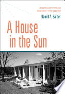 A House In The Sun : house experiments in the 1940s and...