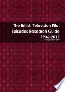 The British Television Pilot Episodes Research Guide 1936 2015