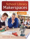 School Library Makerspaces  Grades 6   12