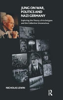 Jung on War, Politics and Nazi Germany: Exploring the Theory of Archetypes and the Collective Unconscious
