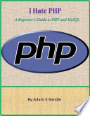 I Hate Php A Beginner S Guide To Php And Mysql