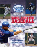 The Louisville Slugger   Book of Game Breaker Baseball  How to Master 30 of the Game s Most Difficult Plays