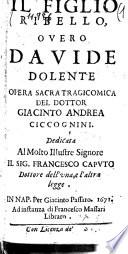 Il figlio ribello  overo Davide dolente opera sacra tragicomica del dottor Giacinto Andrea Ciccognini  Dedicata al molto illustre signore il sig  Francesco Caputo
