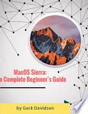 Macos Sierra The Complete Beginner S Guide