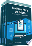 Healthcare Policy and Reform  Concepts  Methodologies  Tools  and Applications