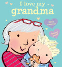 I Love My Grandma : between grandmother and grandchild, and all the...