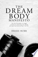 The Dream Body Manifesto  The Five Principles of weight training for achieving your dream physique and maintaining it for life