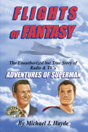 download ebook flights of fantasy: the unauthorized but true story of radio & tv\'s adventures of superman pdf epub