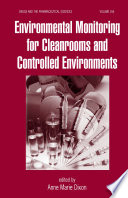 Environmental Monitoring For Cleanrooms And Controlled Environments book