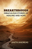 Breakthrough: Miraculous Stories of Healing and Hope And Restoring The Patients Of A