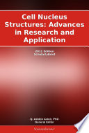 Cell Nucleus Structures Advances In Research And Application 2011 Edition book