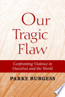 Our Tragic Flaw  Confronting Violence in Ourselves and the World