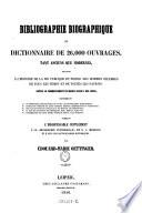 Bibliographie biographique ou Dictionnaire de 26,000 ouvrages, tant anciens que modernes, relatifs à l'histoire de la vie publique et privée des hommes célèbres de tous les temps et de toutes les nations, depuis le commencement du monde jusqu'à nos jours