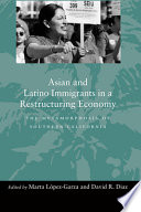 Asian and Latino Immigrants in a Restructuring Economy