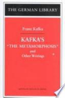 Kafka's The Metamorphosis And Other Writings : well as new translations: