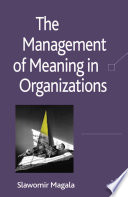 The Management of Meaning in Organizations