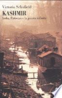 Kashmir  India  Pakistan e la guerra infinita