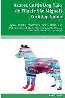 Azores Cattle Dog  C  o de Fila de S  o Miguel  Training Guide Azores Cattle Dog Training Book Features  Azores Cattle Dog Housetraining  Obedience Training  Agility Training  Behavioral Training  Tricks and More