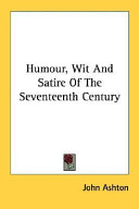 Humour, Wit And Satire Of The Seventeenth Century
