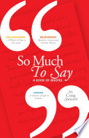 So Much To Say Say  A Book of Quotes