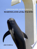 A PHOTOGRAPHIC JOURNEY BACK TO MARINELAND OF THE PACIFIC