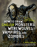 How to Draw Chiller Monsters  Werewolves  Vampires  and Zombies Their Ilk Tap Into The Terror That Lurks