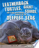 Leatherback Turtles  Giant Squids  and Other Mysterious Animals of the Deepest Seas