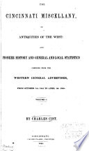 The Cincinnati Miscellany  Or  Antiquities of the West  and Pioneer History and General and Local Statistics  From October 1st  1844 to April 1st  1845