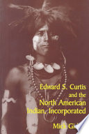 Edward S Curtis And The North American Indian Incorporated book