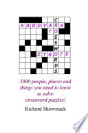 Aardvark to Zygote  1000 People  Places and Things You Need to Know to Solve Crossword Puzzles
