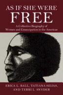 As If She Were Free: A Collective Biography of Women and Emancipation in the Americas