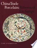China Trade Porcelain Patterns Of Exchange