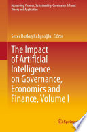 The Impact Of Artificial Intelligence On Governance Economics And Finance Volume I