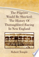 The Pilgrims Would Be Shocked: the History of Thoroughbred Racing in New England England Was Thoroughbred Racing Since1933 When Pari Mutuel Racing