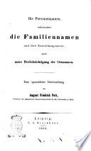 Die Personennamen, insbesondere die Familiennamen und ihre Entstehungsarten auch unter Berücksichtigung der Ortsnamen eine sprachliche Untersuchung von August Friedrich Pott