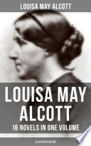 Louisa May Alcott  16 Novels in One Volume  Illustrated Edition