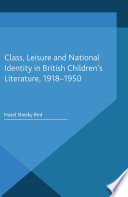 Class  Leisure and National Identity in British Children s Literature  1918 1950