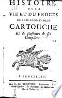 Histoire de la vie et du proces de Louis Dominique Cartouche et des plusieurs de ses complices