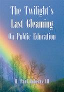The Twilight s Last Gleaming on Public Education