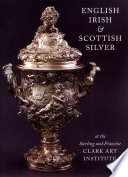 English, Irish, & Scottish Silver at the Sterling and Francine Clark Art Institute