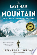The Last Man on the Mountain  The Death of an American Adventurer on K2