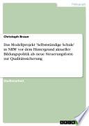 Das Modellprojekt 'Selbstständige Schule' in NRW vor dem Hintergrund aktueller Bildungspolitik als neue Steuerungsform zur Qualitätssicherung
