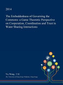 The Embeddedness Of Governing The Commons : theoretic perspective on cooperation, coordination and trust...