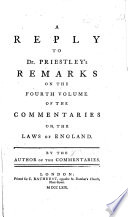 A Reply to Dr Priestley s Remarks on the fourth volume of the Commentaries on the Laws of England  By the author of the Commentaries
