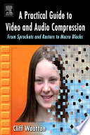 A Practical Guide to Video and Audio Compression
