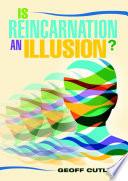 Is Reincarnation an Illusion